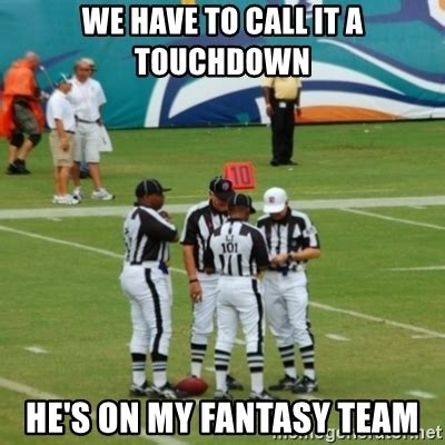 We have to call it a touchdown He's on my fantasy team